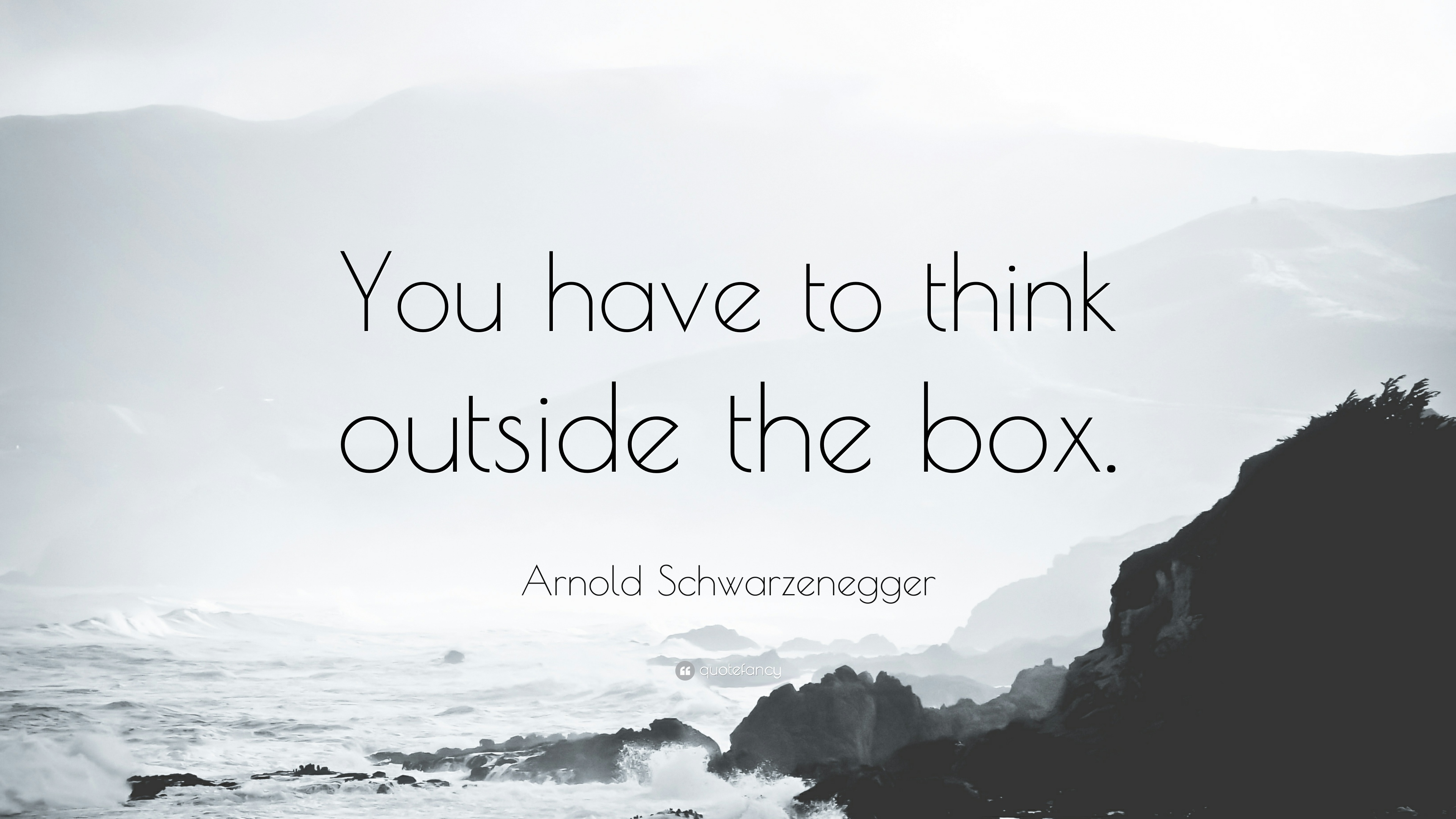 537190-Arnold-Schwarzenegger-Quote-You-have-to-think-outside-the-box